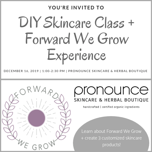 Pronounce Skincare DIY Skincare Class + Forward We Grow Experience Information-2