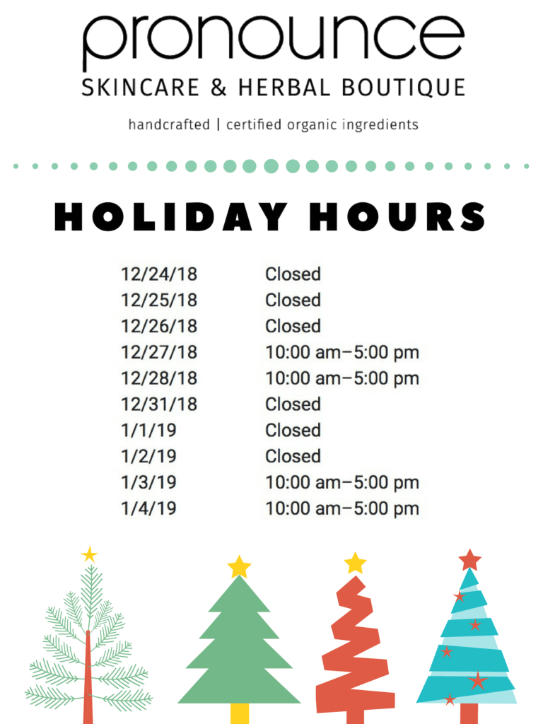 Holiday Hours 2018 - Pronounce Skincare & Herbal Boutique